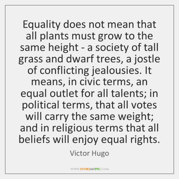 Equality does not mean that all plants must grow to the same ...