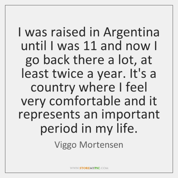 I was raised in Argentina until I was 11 and now I go ...