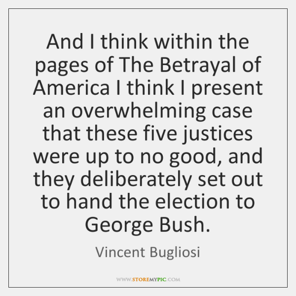 And I think within the pages of The Betrayal of America I ...