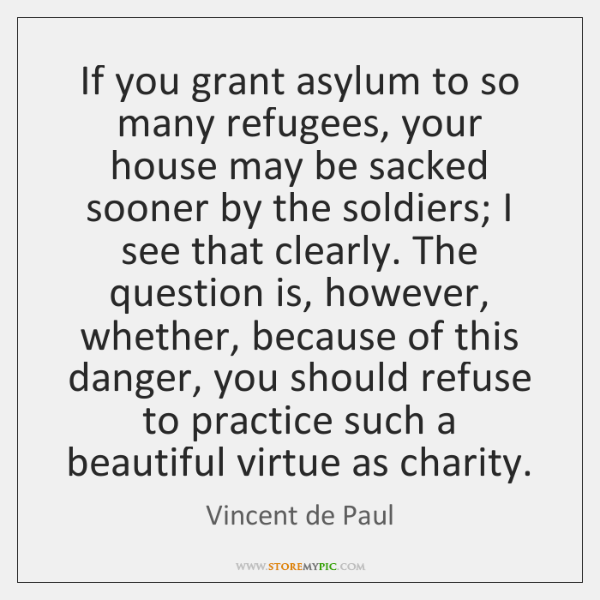 If you grant asylum to so many refugees, your house may be ...