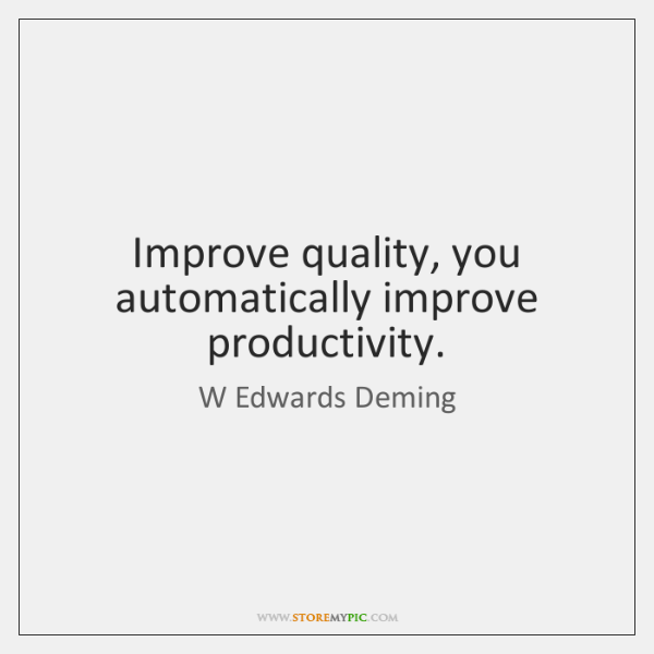 improve quality you automatically improve productivity storemypic