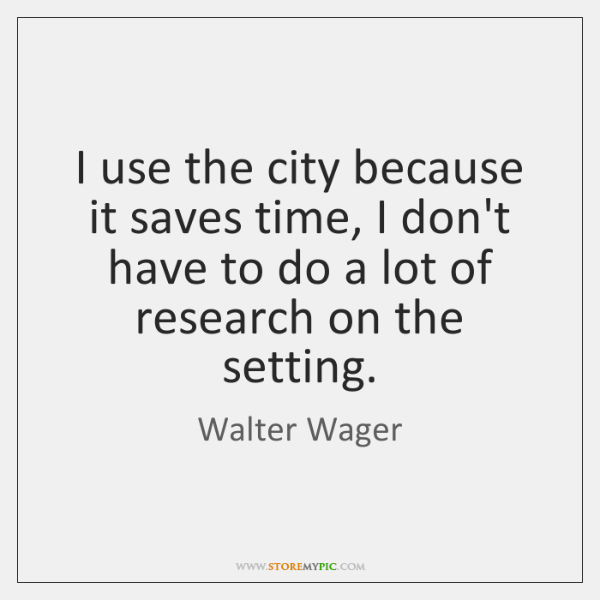 I use the city because it saves time, I don't have to ...