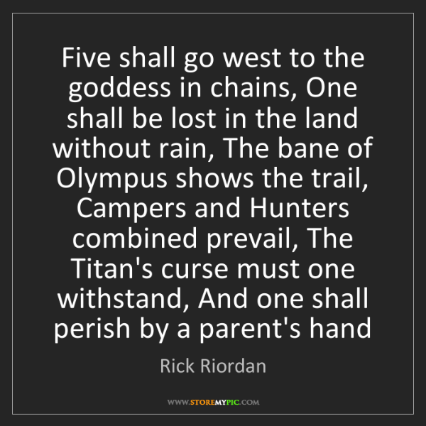 Rick Riordan: Five shall go west to the goddess in chains, One shall...