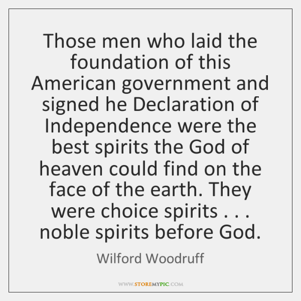 Those men who laid the foundation of this American government and signed ...