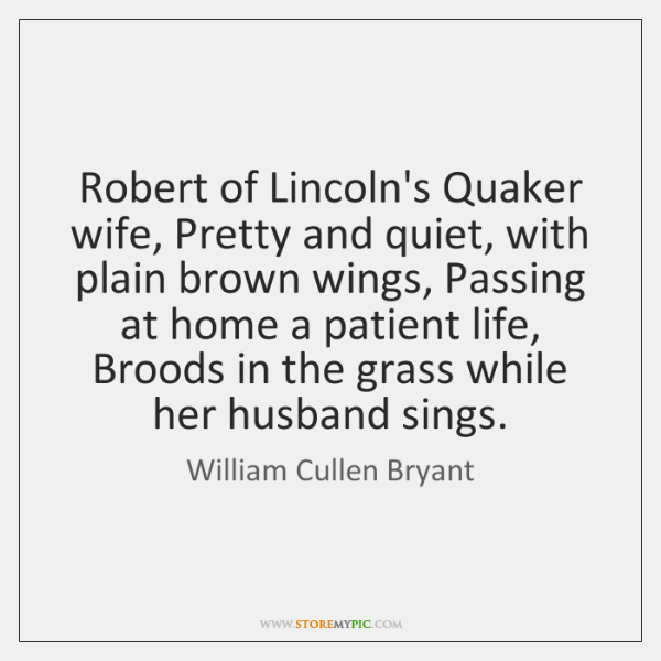 Robert of Lincoln's Quaker wife, Pretty and quiet, with plain brown wings, ...