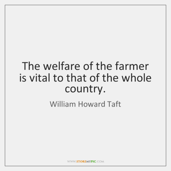 The welfare of the farmer is vital to that of the whole ...