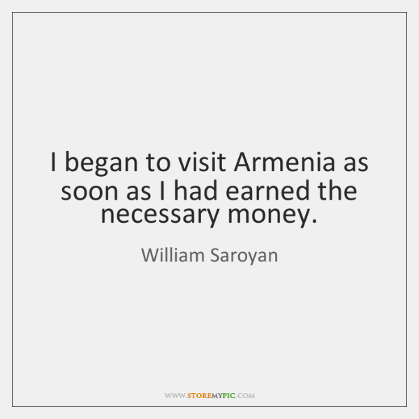 I began to visit Armenia as soon as I had earned the ...