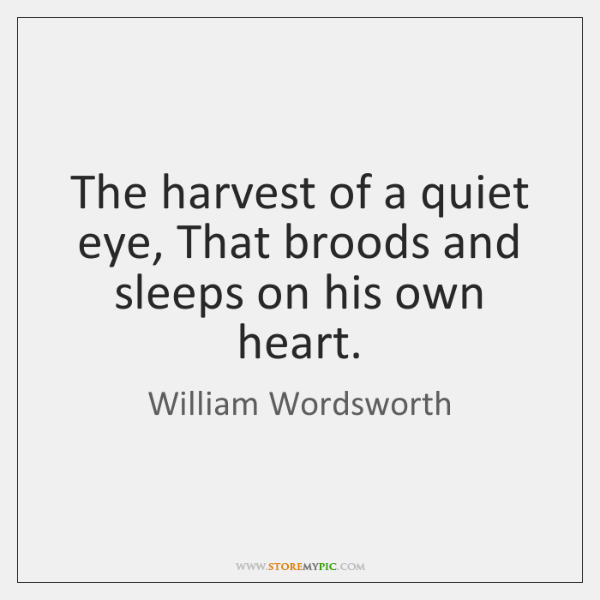 The harvest of a quiet eye, That broods and sleeps on his ...