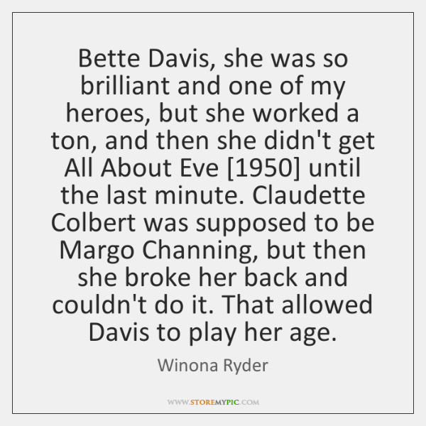 Bette Davis, she was so brilliant and one of my heroes, but ...
