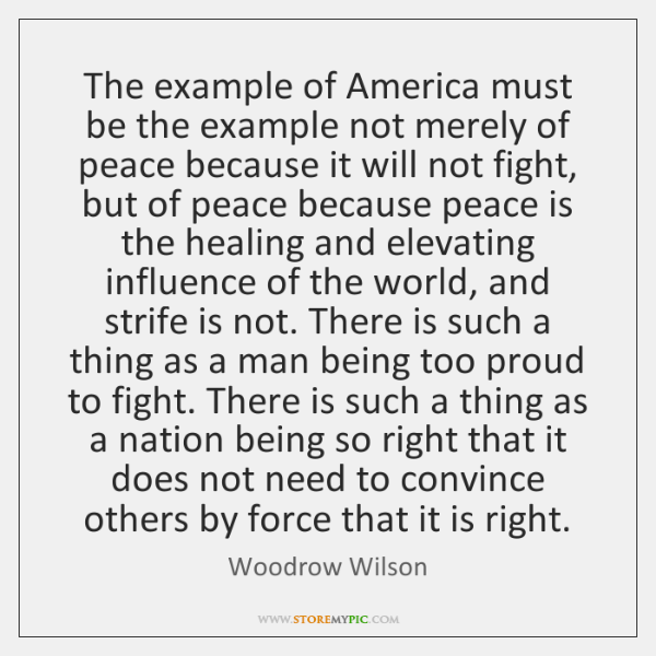 The example of America must be the example not merely of peace ...