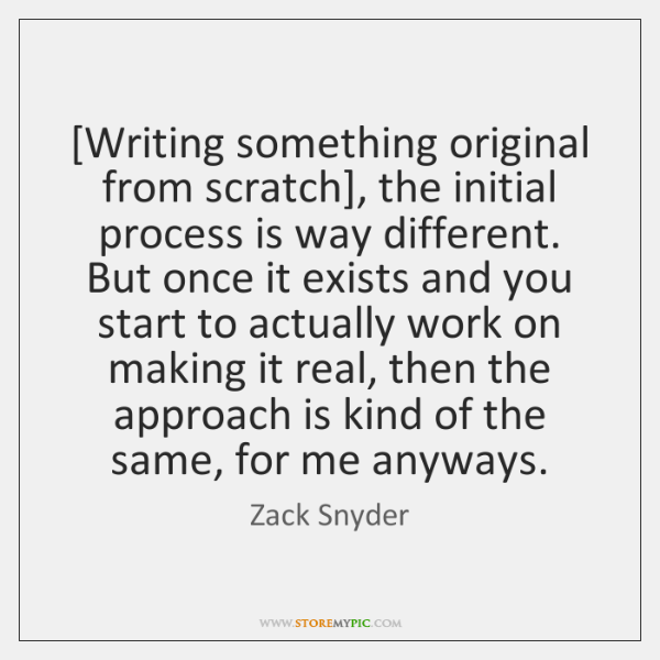 [Writing something original from scratch], the initial process is way different. But ...