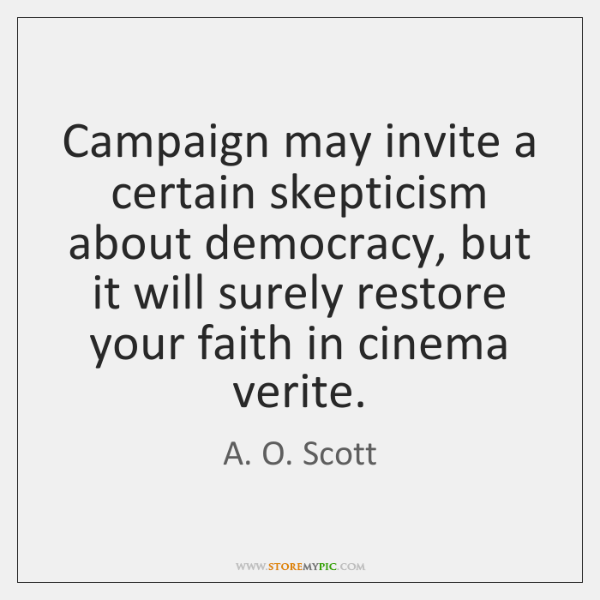 Campaign may invite a certain skepticism about democracy, but it will surely ...