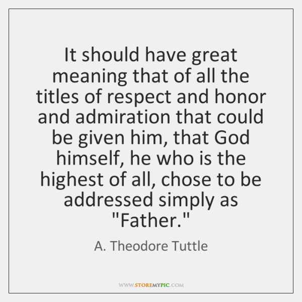 It should have great meaning that of all the titles of respect ...