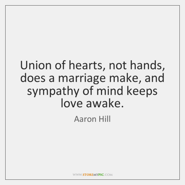 Union of hearts, not hands, does a marriage make, and sympathy of ...