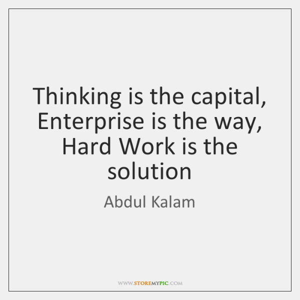 Thinking is the capital, Enterprise is the way, Hard Work is the ...
