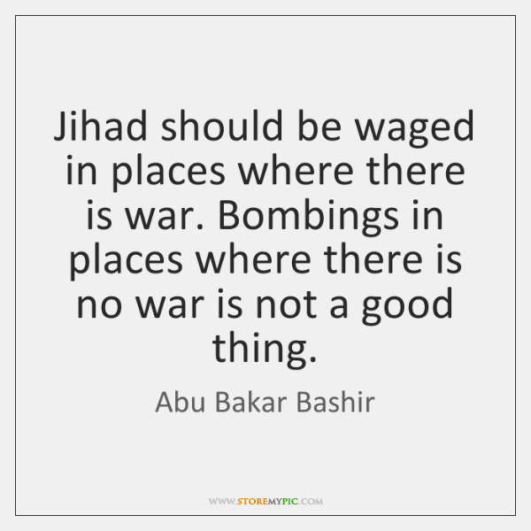 Jihad should be waged in places where there is war. Bombings in ...