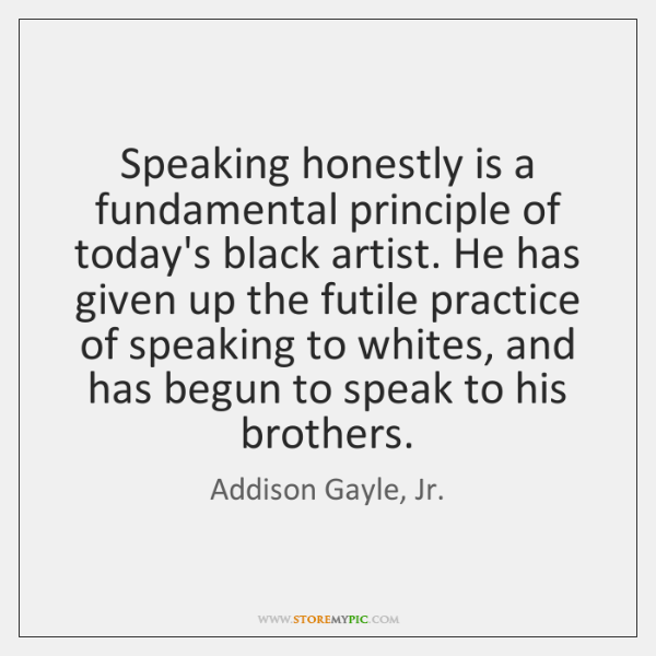Speaking honestly is a fundamental principle of today's black artist. He has ...