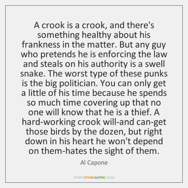 A crook is a crook, and there's something healthy about his frankness ...
