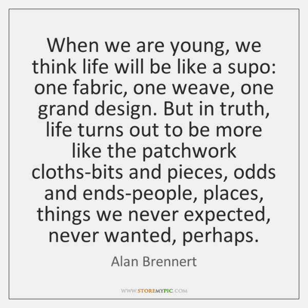 When we are young, we think life will be like a supo: ...