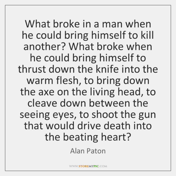 What broke in a man when he could bring himself to kill ...