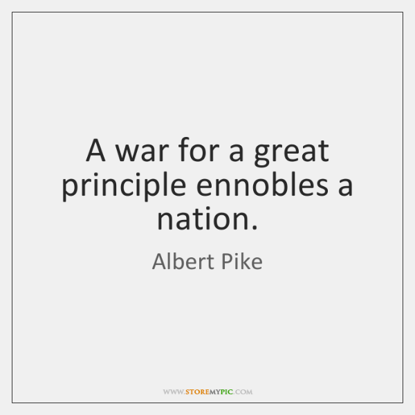 A war for a great principle ennobles a nation.