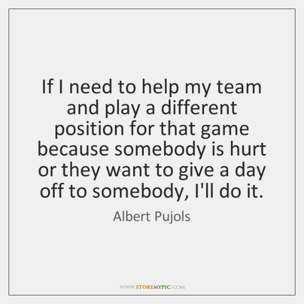 If I need to help my team and play a different position ...