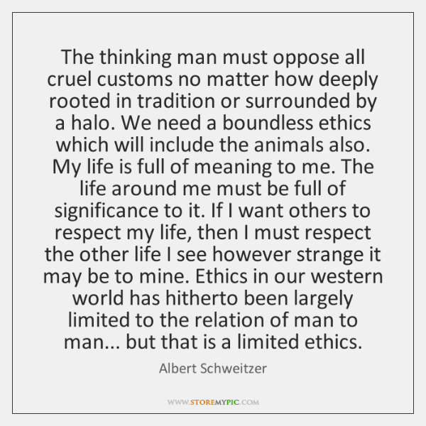 The thinking man must oppose all cruel customs no matter how deeply ...