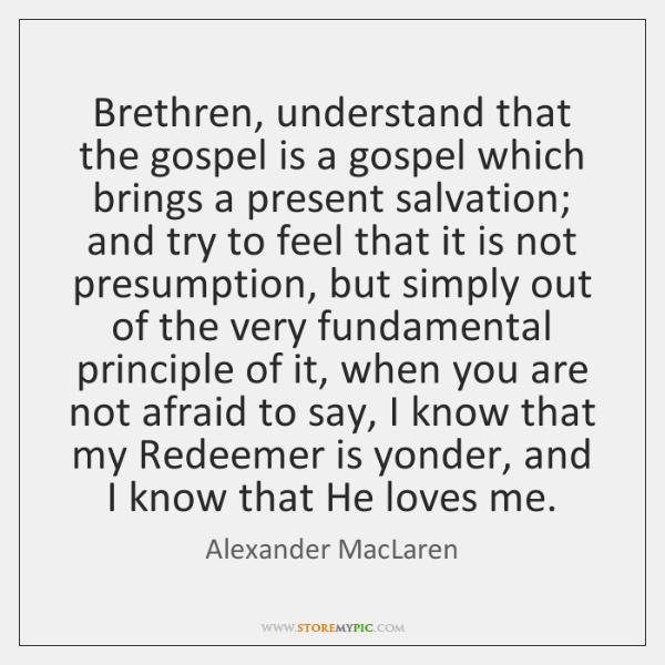 Brethren, understand that the gospel is a gospel which brings a present ...