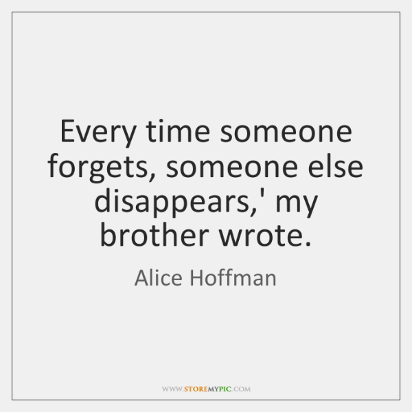 Every time someone forgets, someone else disappears,' my brother wrote.