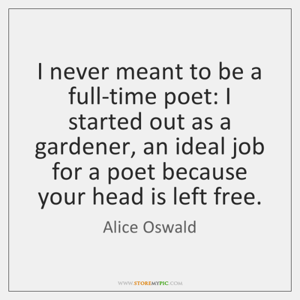 I never meant to be a full-time poet: I started out as ...