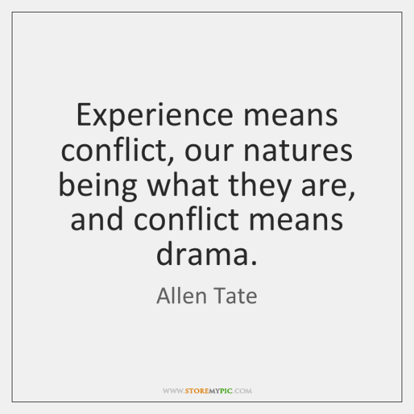 Experience means conflict, our natures being what they are, and conflict means ...