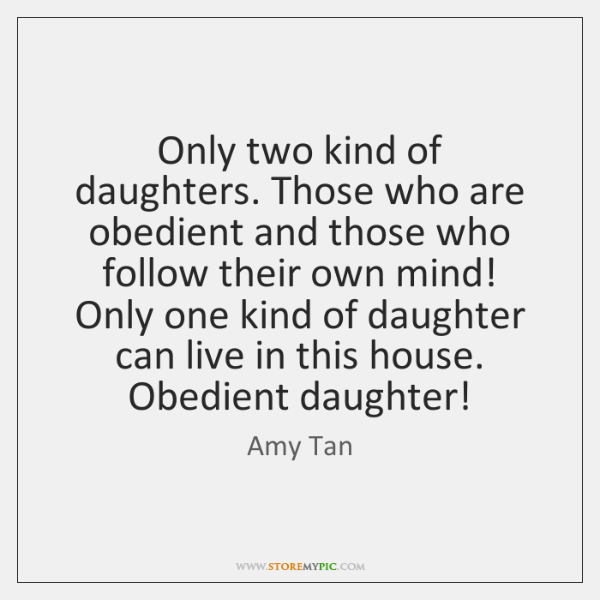 Only two kind of daughters. Those who are obedient and those who ...