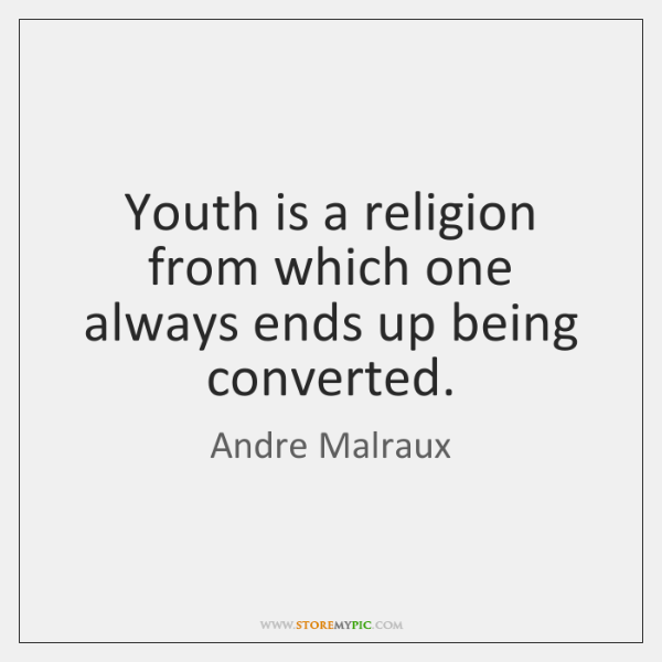 Youth is a religion from which one always ends up being converted.
