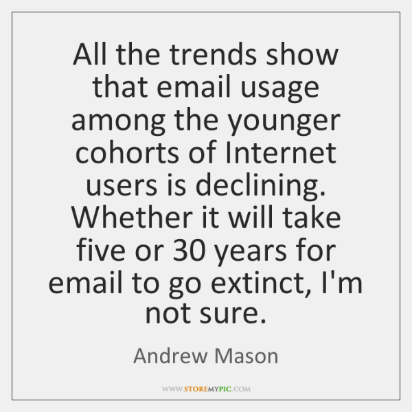 All the trends show that email usage among the younger cohorts of ...