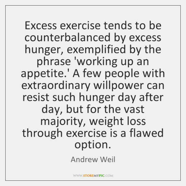 Excess exercise tends to be counterbalanced by excess hunger, exemplified by the ...