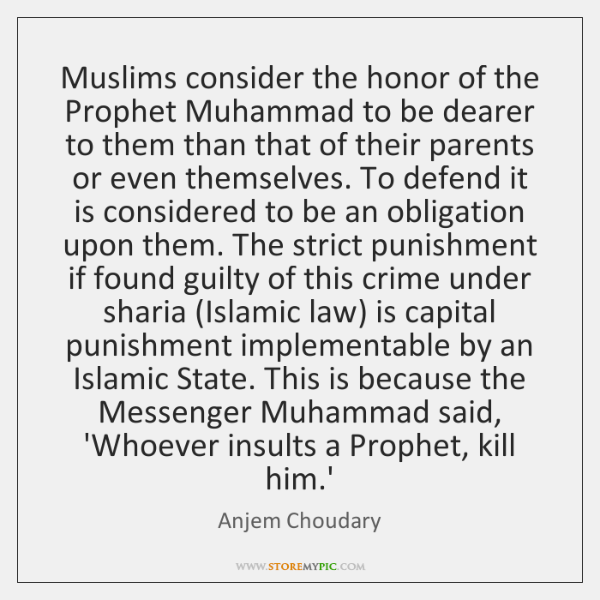 Muslims consider the honor of the Prophet Muhammad to be dearer to ...