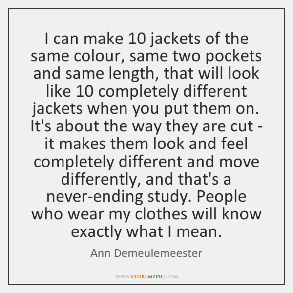 I can make 10 jackets of the same colour, same two pockets and ...