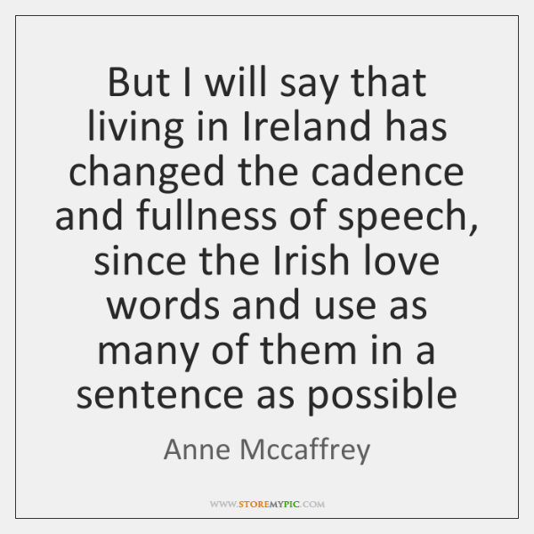 But I will say that living in Ireland has changed the cadence ...