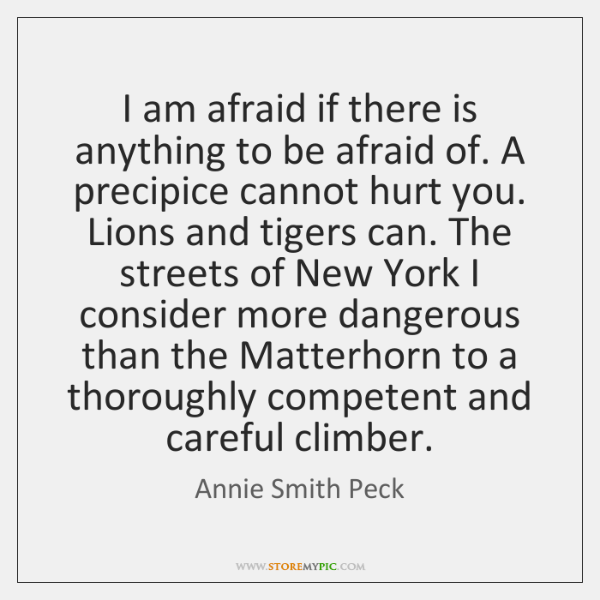 I am afraid if there is anything to be afraid of. A ...