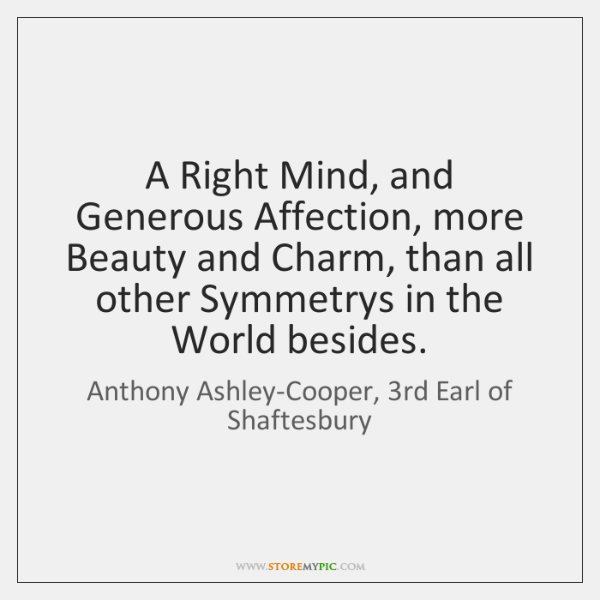A Right Mind, and Generous Affection, more Beauty and Charm, than all ...