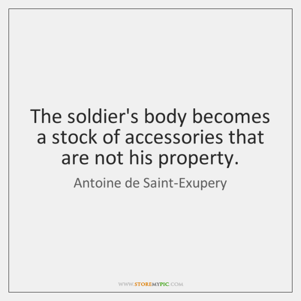 The soldier's body becomes a stock of accessories that are not his ...
