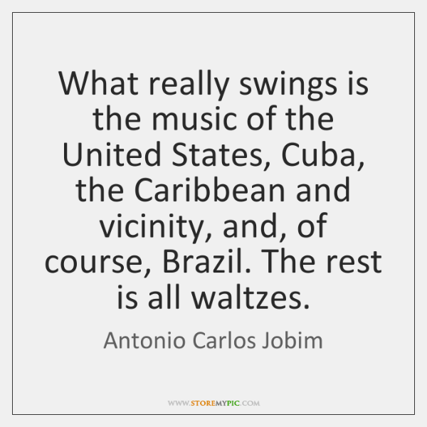 What really swings is the music of the United States, Cuba, the ...