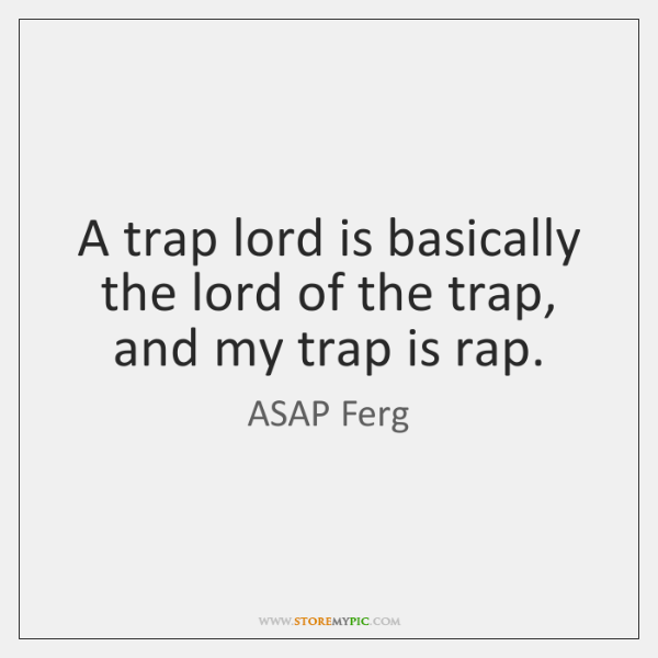 A trap lord is basically the lord of the trap, and my ...