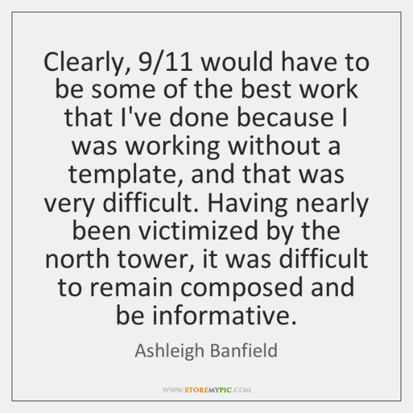 Clearly, 9/11 would have to be some of the best work that I've ...