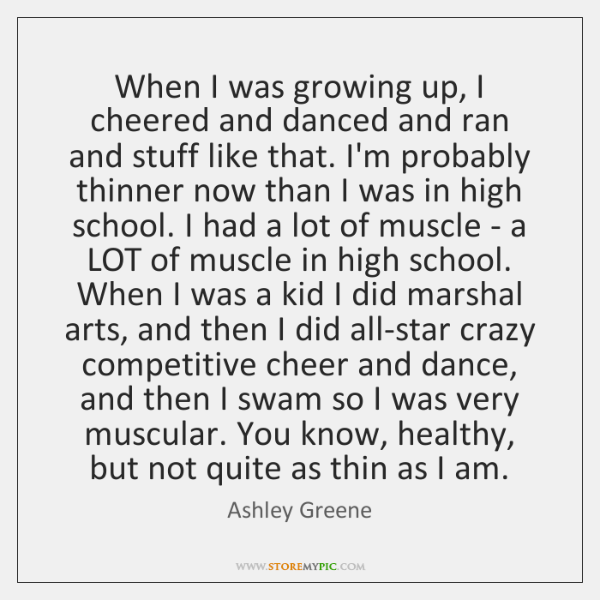 When I was growing up, I cheered and danced and ran and ...