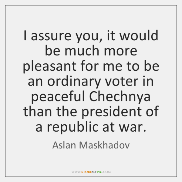 I assure you, it would be much more pleasant for me to ...