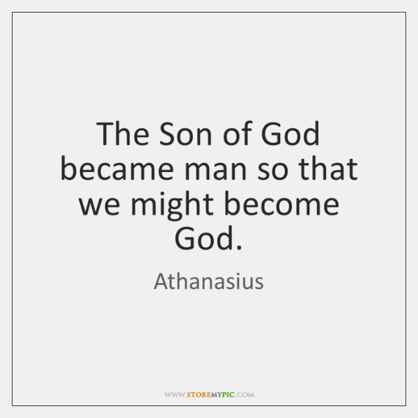 The Son of God became man so that we might become God.