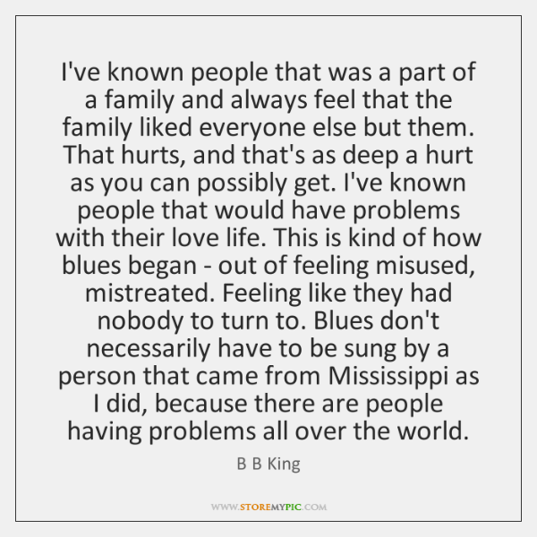 I've known people that was a part of a family and always ...