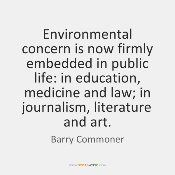Environmental concern is now firmly embedded in public life: in education, medicine ...