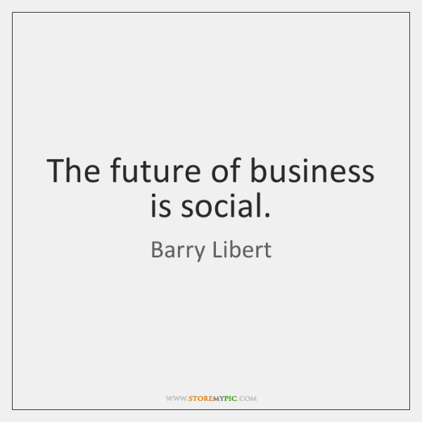 The future of business is social.
